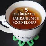 5 OBLÍBENÝCH ZAHRANIČNÍCH FOOD BLOGŮ